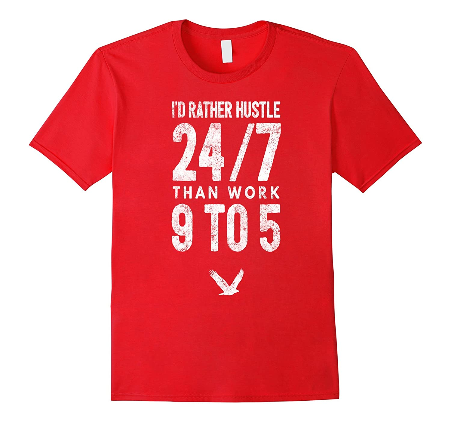 Id Rather Hustle 247 Than Work 9 To 5 - T-Shirt-PL