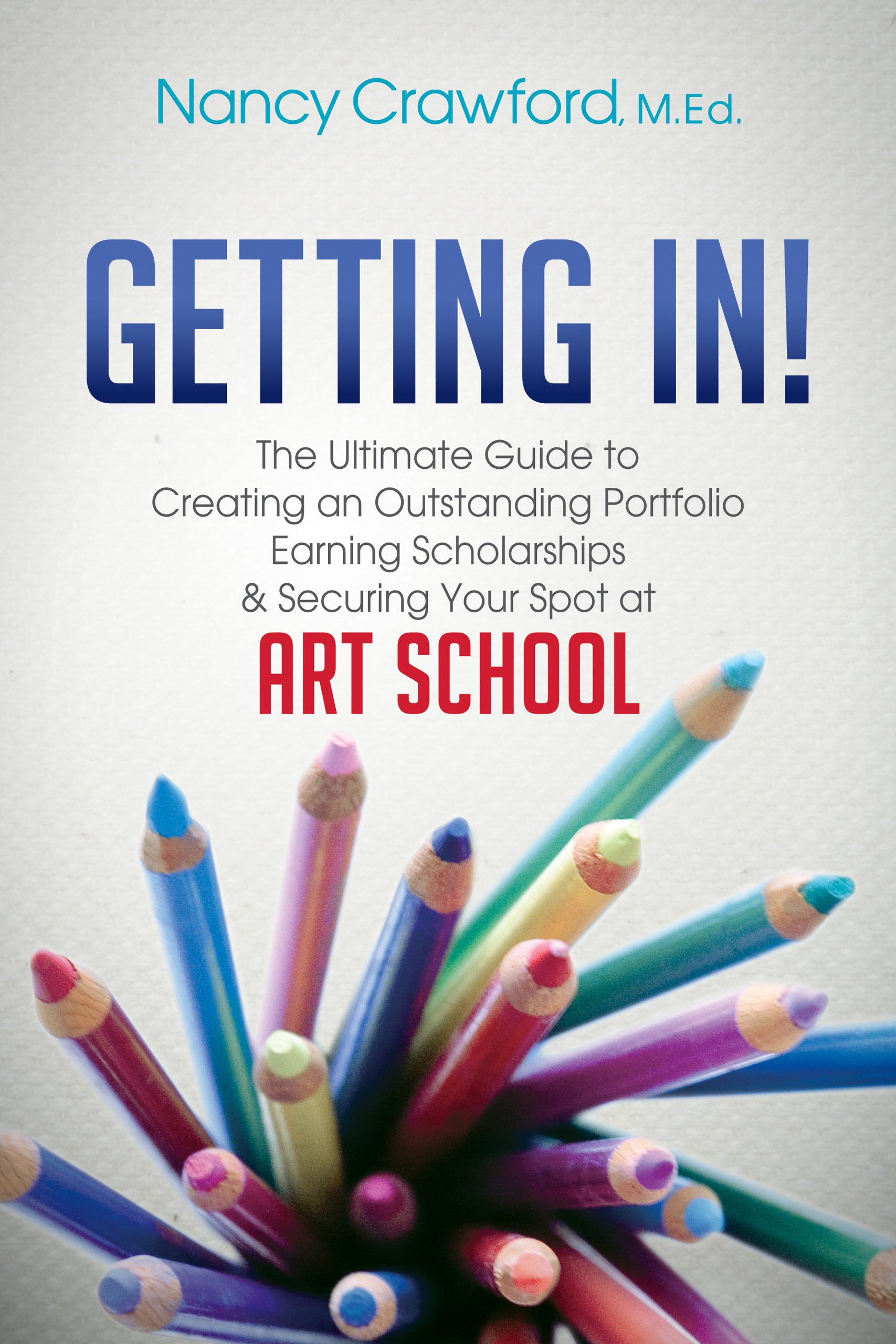 Download Getting In!: The Ultimate Guide to Creating an Outstanding Portfolio, Earning Scholarships and Securing Your Spot at Art School pdf epub