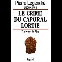 Le Crime du caporal Lortie : Traité sur le père (Essais)