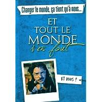 CHANGER LE MONDE  CA TIENT QU'A NOUS  ET TOUT LE MONDE S'EN FOUT
