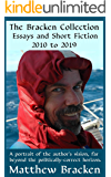 The Bracken Collection: Essays and Short Fiction 2010 to 2019