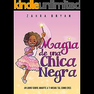 Magic De Una Chica Negra: Un Libro Sobre Amante a Ti Misma Tal Como Eres (Spanish Edition)