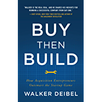 Buy Then Build: How Acquisition Entrepreneurs Outsmart the Startup Game (English Edition)