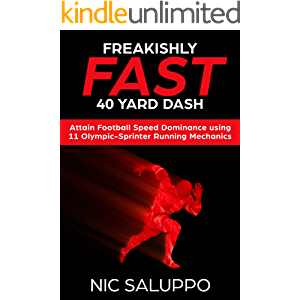 Freakishly Fast 40 Yard Dash: Attain Football Speed Dominance using 11 Olympic-Sprinter Running Mechanics (40 yard dash…