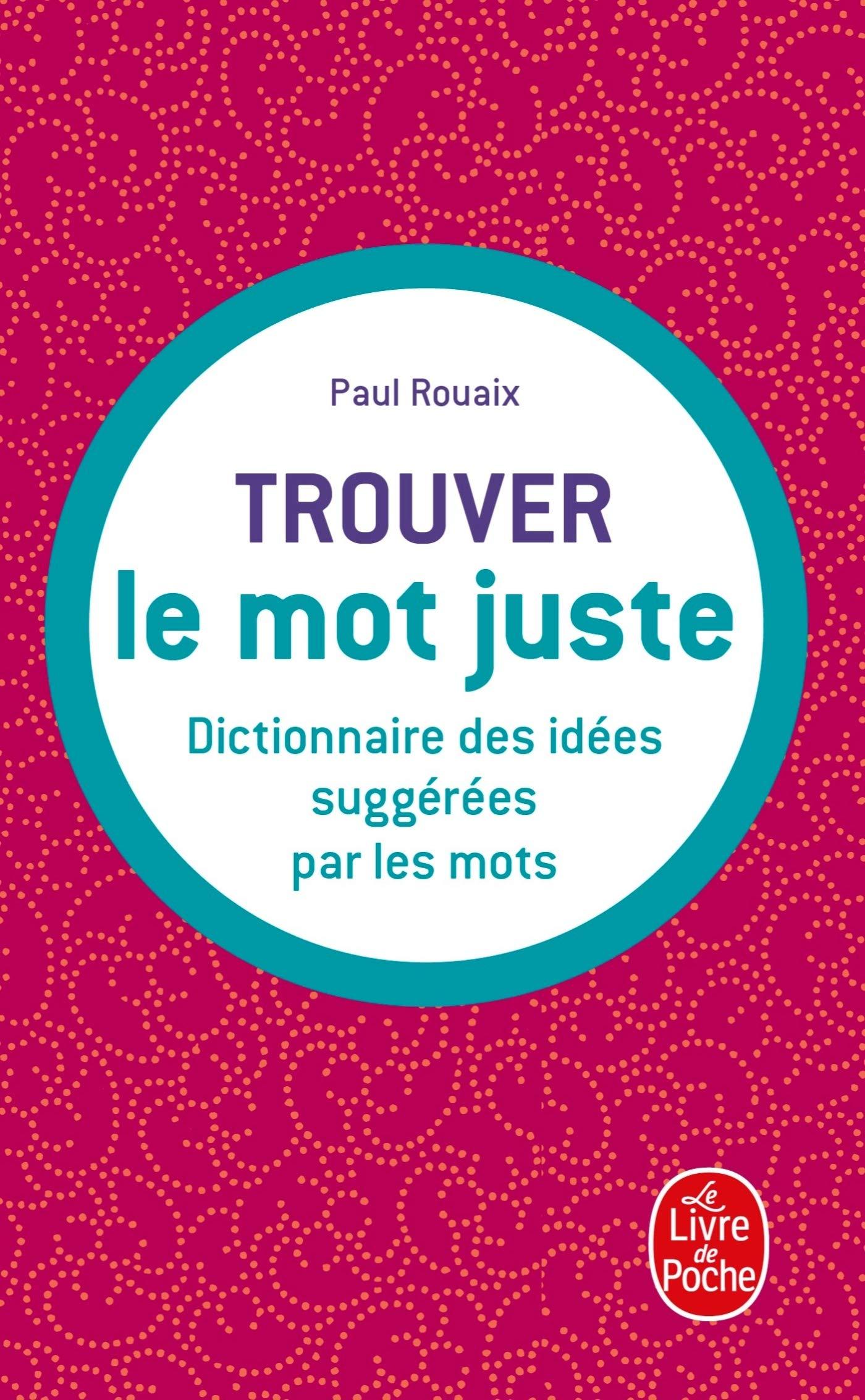 Dictionnaire Des Idees Suggerees Par Les Mots Trouver Le Mot Juste Amazon Fr Rouaix Paul Livres