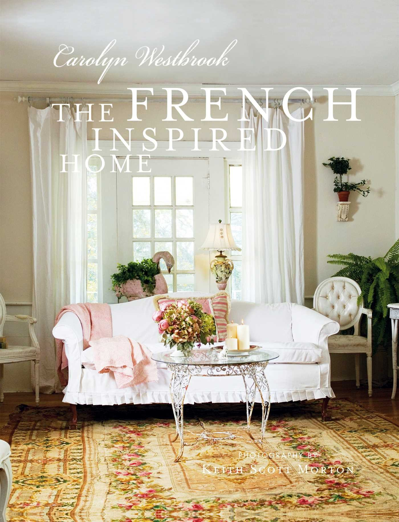 The French Inspired Home: Carolyn Westbrook: 9781907030697: Amazon ...