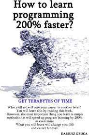 How to learn programming 200% faster?: Get Terabytes of time (English Edition)