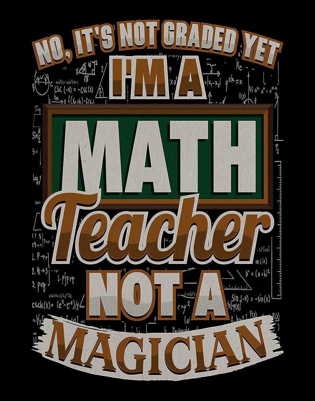 Ramini Brands No, It's Not Graded Yet. I'm a Math Teacher Not A Magician Wall Artwork - 11 x 14 Unframed Print - Great Gift for Math Teachers and Professors - Home Office or School Classroom Decor