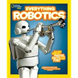 National Geographic Kids Everything Robotics: All the Photos, Facts, and Fun to Make You Race for Robots