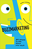 Buzzmarketing: Get People to Talk About Your Stuff