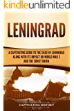 Leningrad: A Captivating Guide to the Siege of Leningrad and Its Impact on World War 2 and the Soviet Union