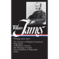 William James: Writings 1902-1910 (LOA #38): The Varieties of Religious Experience / Pragmatism / A Pluralistic Universe…