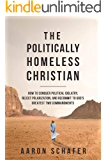 The Politically Homeless Christian: How to Conquer Political Idolatry, Reject Polarization, and Recommit to God's…