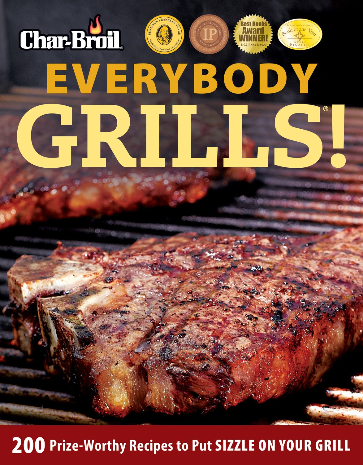 Char Broil Everybody Grills   200 Prize Worthy Recipes To Put Sizzle On Your Grill  Grilling