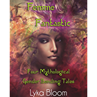 Femme Fantastic: Four Mythological Gender Swap Tales (English Edition)