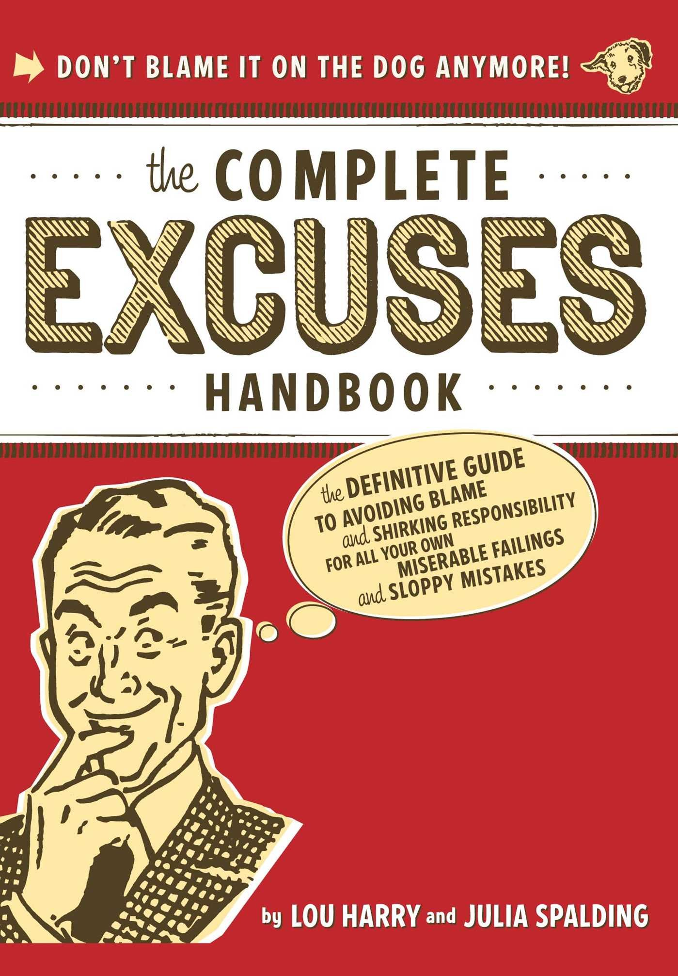 The Complete Excuses Handbook: The Definitive Guide to Avoiding Blame and  Shirking Responsibility for All Your Own Miserable Failings and Sloppy  Mistakes: ...