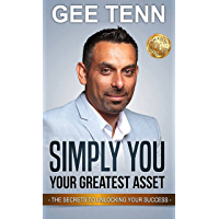 "Simply You ""Your Greatest Asset"": The Secrets To Unlocking Your Success"