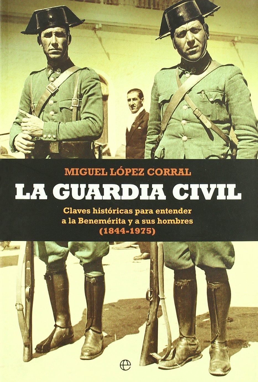 Guardia civil, la (Historia Divulgativa): Amazon.es: Lopez Corral ...