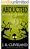 Abducted: Return To Drelas (Abducted Series Book 2)