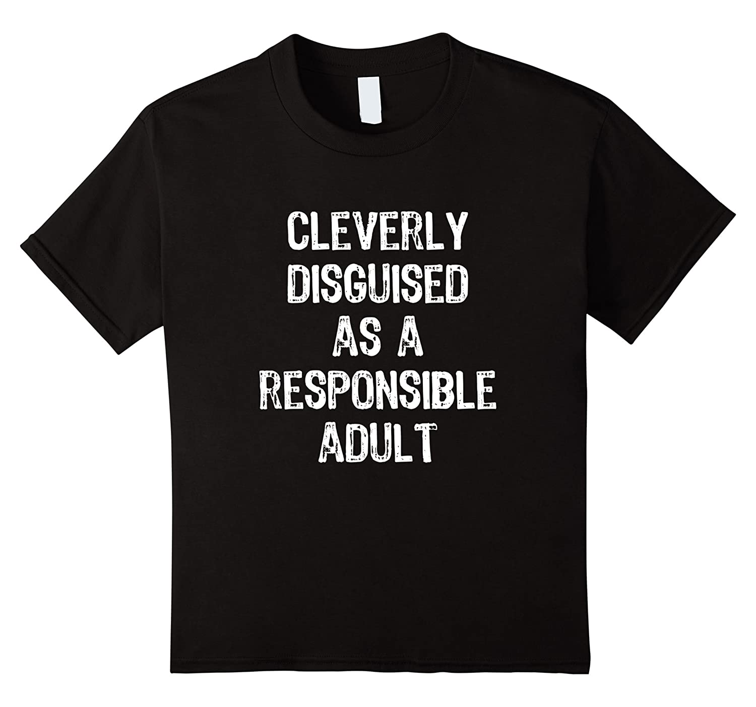 Cleverly Disguised Responsible Adult T Shirt-Newstyleth