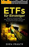 ETFs für Einsteiger: Wie Sie sich mit Indexfonds und ETFs ein Vermögen aufbauen und finanziell Frei werden. Ein Guide für Anfänger. (German Edition)
