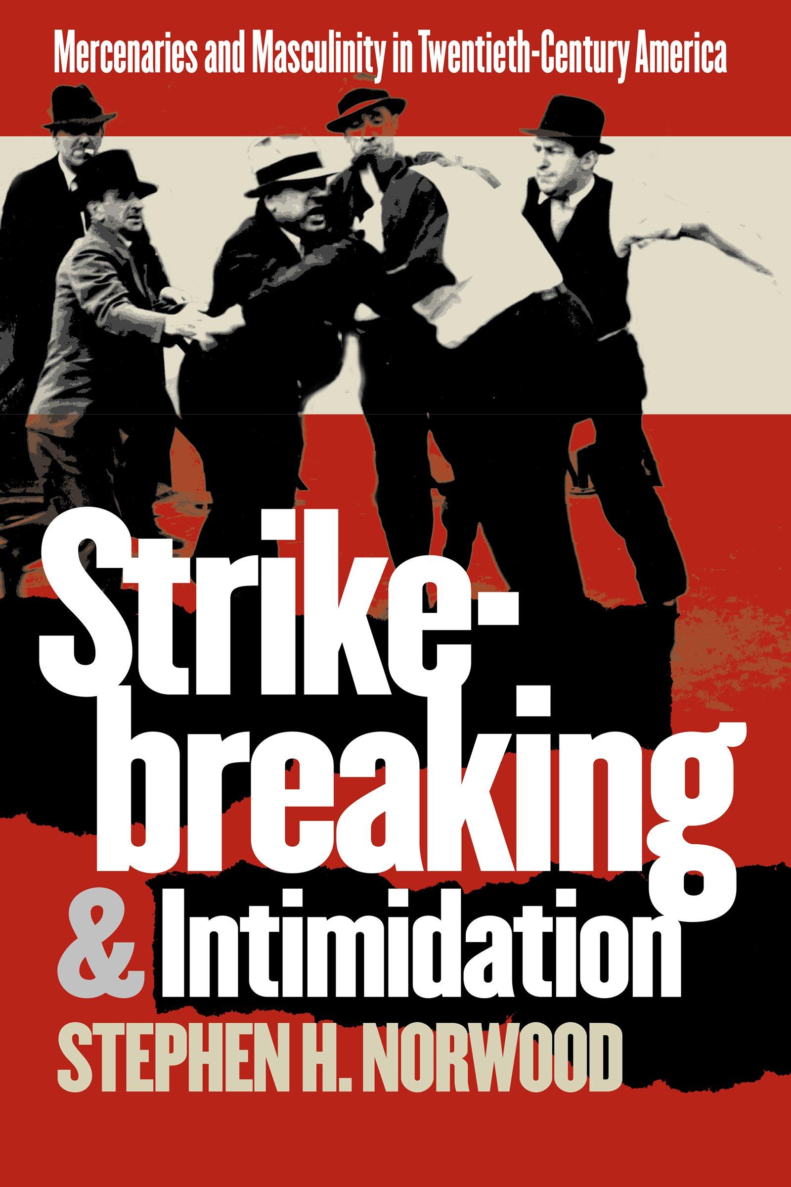 Strikebreaking and Intimidation: Mercenaries and Masculinity in Twentieth-Century America