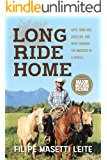 Long Ride Home: Guts and Guns and Grizzlies, 800 Days Through the Americas in a Saddle (Journey America Book 1)