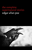 Edgar Allan Poe: The Complete Supernatural Stories (60+ tales of horror and mystery: The Cask of Amontillado, The Fall of the House of Usher, The Black Cat, The Tell-Tale Heart, Berenice...)