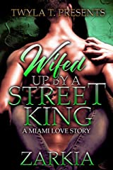 Wifed Up By A Street King: A Miami Love Story Kindle Edition