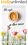 Un café a las seis (Spanish Edition)