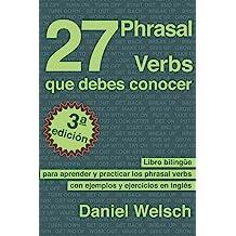27 Phrasal Verbs Que Debes Conocer (Tercera Edición): Libro bilingüe para aprender y practicar los phrasal verbs con ejemplos y ejercicios en inglés ...