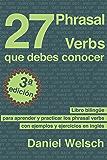 27 Phrasal Verbs Que Debes Conocer (Tercera Edición): Libro bilingüe para aprender y practicar los phrasal verbs con ejemplos y ejercicios en inglés (Spanish Edition)