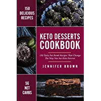 Keto Desserts Cookbook: 150 Tasty Fat Bomb Recipes That Will Change The Way You...