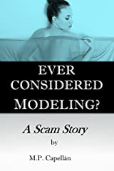 Ever Considered Modeling?: A Scam Story Kindle Edition