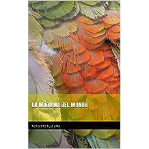 LA MÁQUINA DEL MUNDO (Spanish Edition) Jan 14, 2014