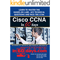 Cisco CCNA in 60 Days: Exam 100-105, Exam 200-105, Exam 200-125 (English Edition)