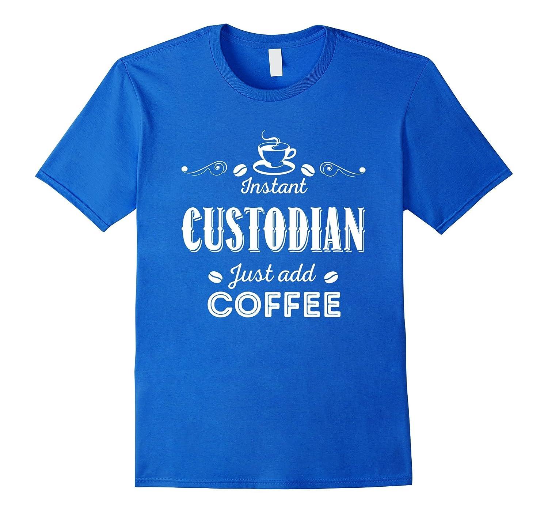 Instant Custodian Just Add Coffee T-shirt-TD