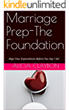 Marriage Prep-The Foundation: Align Your Expectations Before You Say 'I Do'