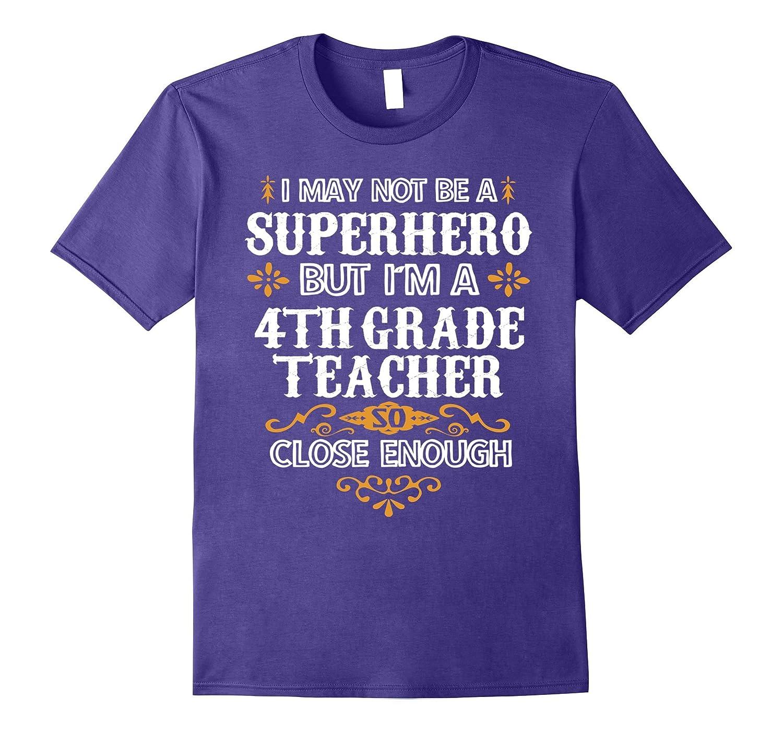 4th Grade Teacher Shirt Not Superhero School Gift T-Shirt-TD