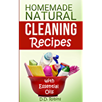 Natural Homemade Cleaning Recipes with Essential Oils: 50 Easy Homemade Cleaning Recipes for an All-Natural Healthy Home (English Edition)