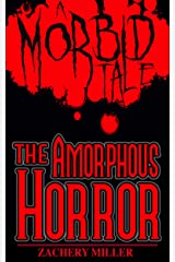 The Amorphous Horror: A Morbid Tale (The Morbid Tales Book 2) Kindle Edition