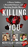 Killing for You: A Brave Soldier, a Beautiful Dancer, and a Shocking Double Murder (English Edition)