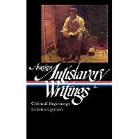 American Antislavery Writings: Colonial Beginnings to Emancipation (LOA #233)