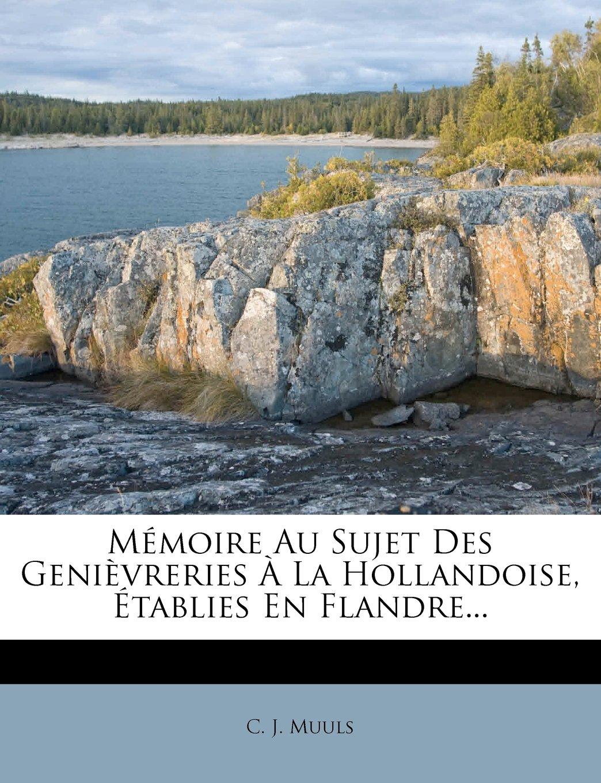 Mémoire Au Sujet Des Genièvreries À La Hollandoise, Établies En Flandre... (French Edition) (French) Paperback – March 5, 2012