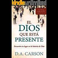 El Dios que está presente: Encuentra tu lugar en la historia de Dios (English Edition)