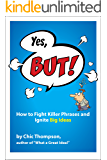 Yes, BUT!: How to Fight Killer Phrases and Ignite Big Ideas (What a Great Idea! Book 2)