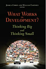 What Works in Development?: Thinking Big and Thinking Small Kindle Edition