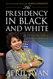 The Presidency in Black and White: My Up-Close View of Four Presidents and Race in America