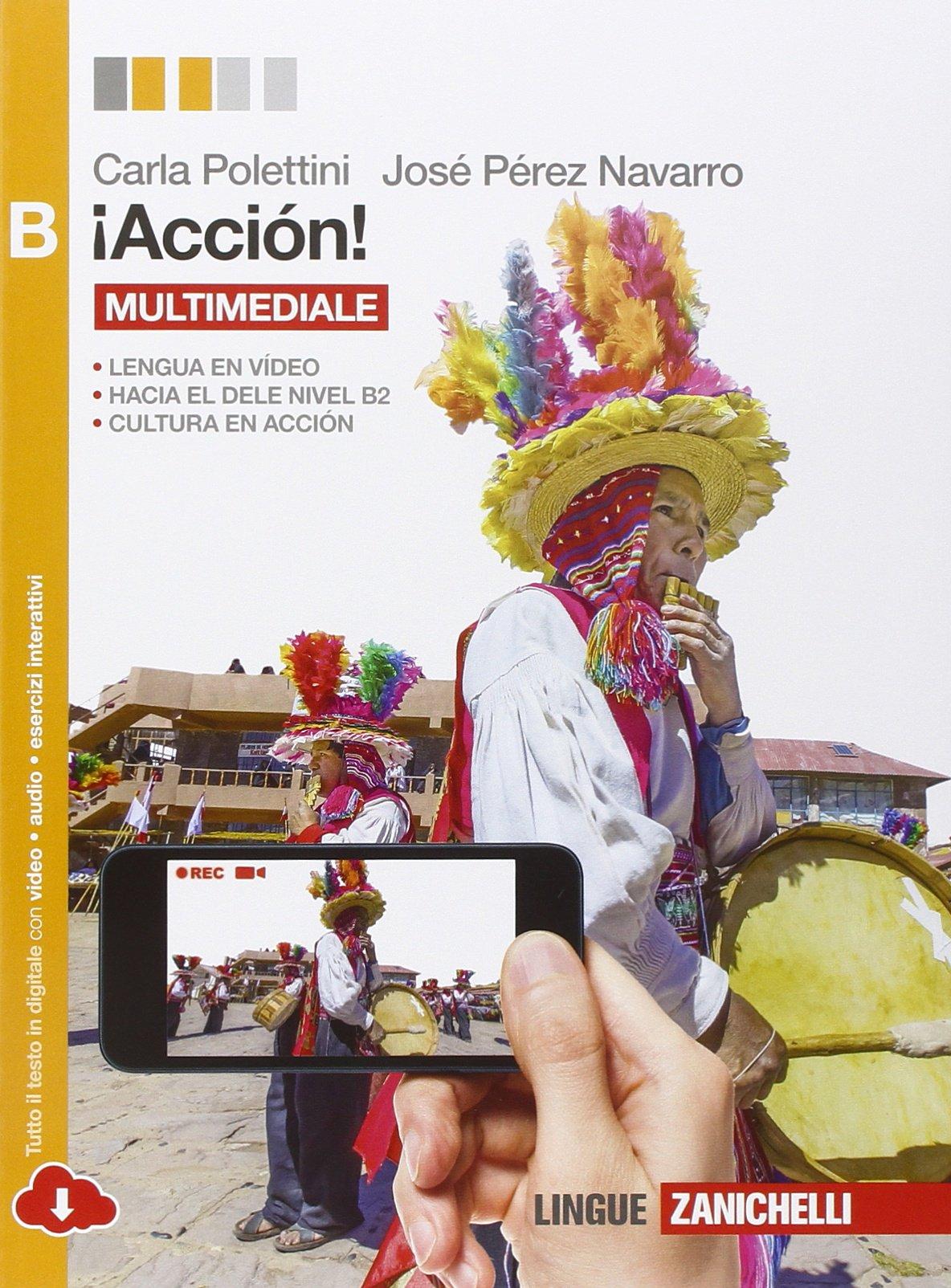 ¡Acción! Vol. B. Per le Scuole superiori. Con e-book. Con espansione online Copertina flessibile – 9 feb 2015 Carla Polettini José Pérez Navarro Zanichelli 8808836398