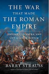 The War That Made the Roman Empire: Antony, Cleopatra, and Octavian at Actium Kindle Edition